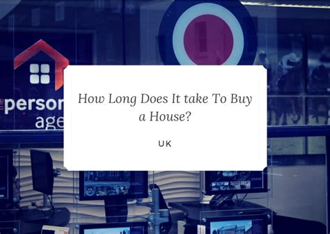 how long can it take to buy a house how long does it take to buy a house uk