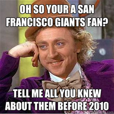 Sf Giants Memes - oh so your a san francisco giants fan tell me all you