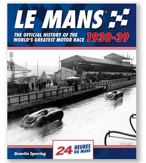 le mans 1930 39 the official history of the world s greatest motor race books le mans 1930 39 the official history of the world s