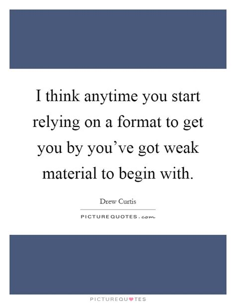 Ive Got To Start Betty by Getting Weak Quotes Sayings Getting Weak Picture Quotes