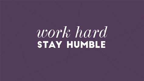 Work And Stay Humble work stay humble wallpaper gallery
