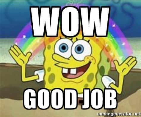 Good Memes - wow good job spongebob meme generator