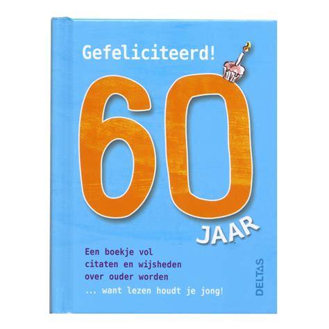60 jaar verjaardagswensen gefeliciteerd 60 jaar online kopen lobbes nl