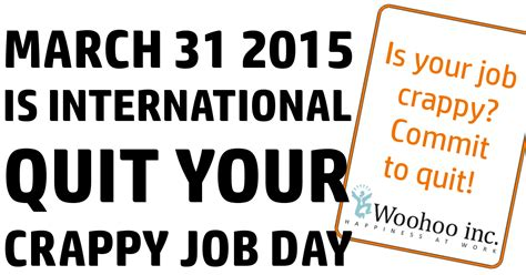 8 Reasons To Quit Your Day by March 31 2015 Is International Quit Your Crappy Day