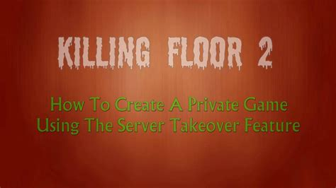 killing floor 2 how to start a private game youtube