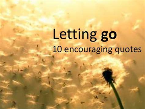 Encouraging Quotes Letting Go 10 Encouraging Quotes