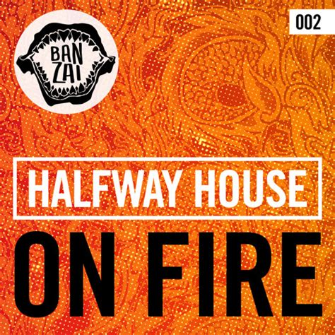 halfway house music halfway house on fire original mix edmtunes