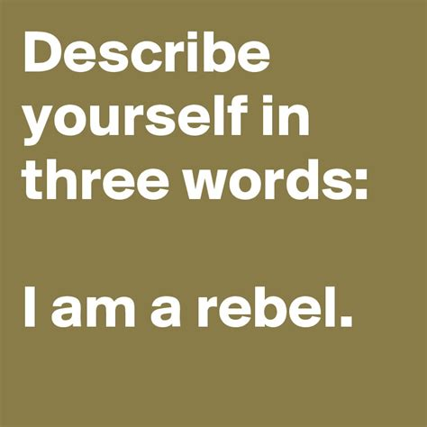 describe yourself in three words i am a rebel post by