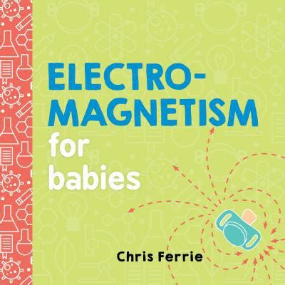 electromagnetism for babies baby books electromagnetism for babies by chris ferrie hardcover