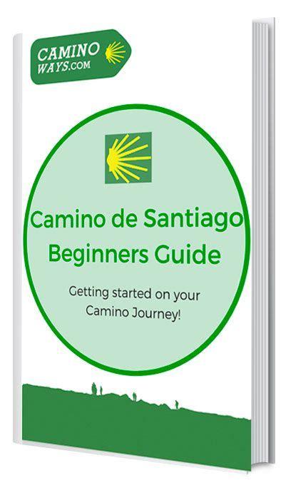 camino pilgrim guides camino santiago de compostela camino de santiago beginners guide caminodesantiago