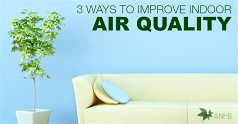 3 ways to improve your indoor air quality all