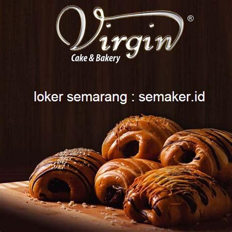 loker virgin bakery semarang bagian produksi tutup