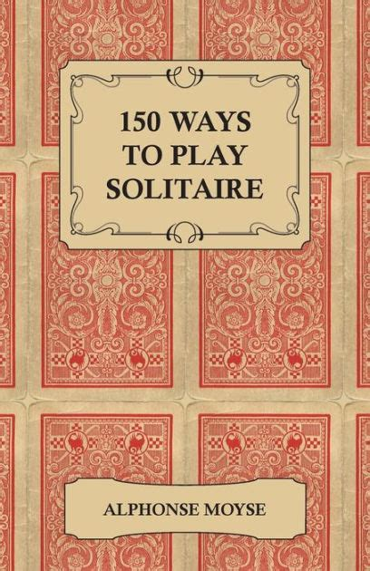 libro the solitaire mystery 150 ways to play solitaire by alphonse moyse nook book ebook barnes noble 174
