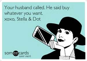 your husband called he said buy whatever you want xoxo stella dot animated text ecard