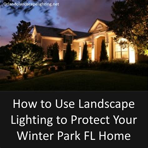 how to your to protect your home how to use landscape lighting to protect your winter park fl home orlando landscape