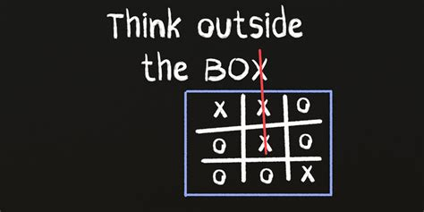 Think Out The Box instead of thinking outside the box get rid of the box