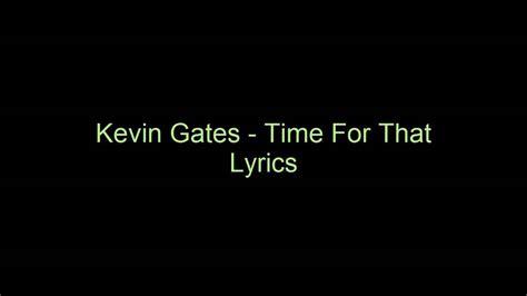 really kevin gates lyrics time for that kevin gates youtube