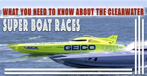 clearwater boat races what you need to know about the clearwater super boat races