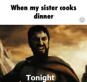 Sister Meme - when my sister cooks meme collection