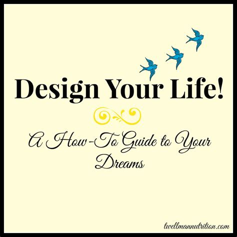 design your dream life design your life a how to guide to your dreams twellman