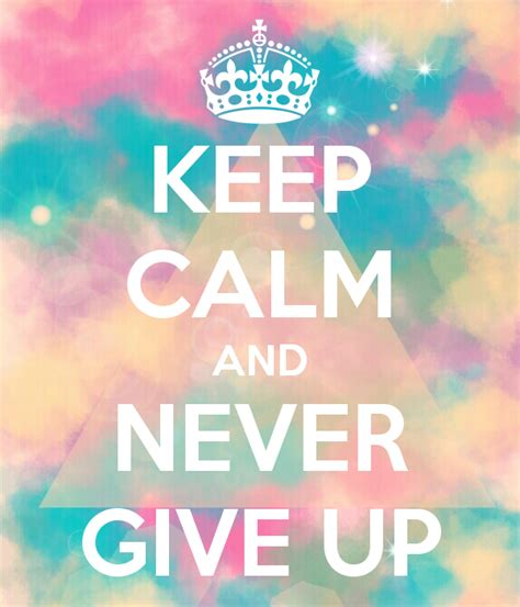 imagenes de keep calm and never give up keep calm and never give up pictures photos and images