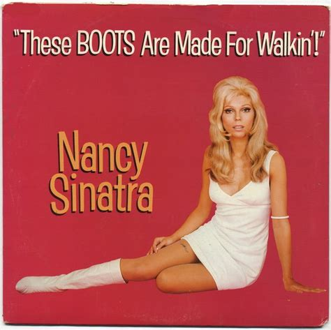 Now These Boots Are Made For Walking by Nancy Sinatra These Boots Are Made For Walking With