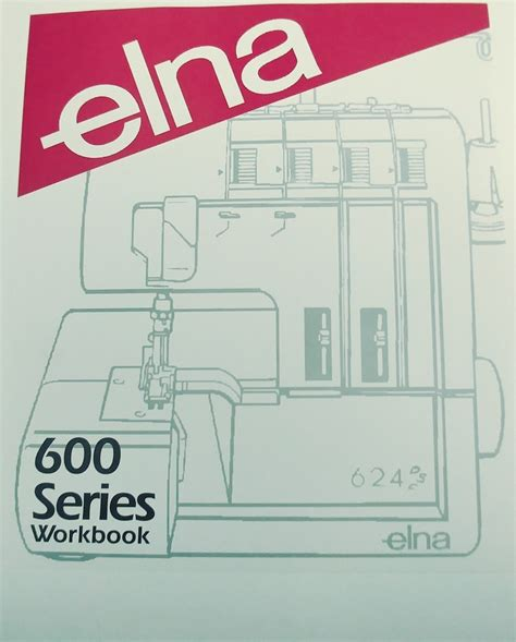 Elna Series by Elna 600 Series Serger Workbook