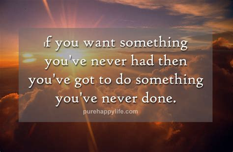 courage quote if you want something you ve never had then