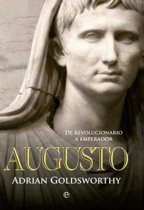 libro augusto de revolucionario augusto de revolucionario a emperador goldsworthy adrian sinopsis del libro rese 241 as
