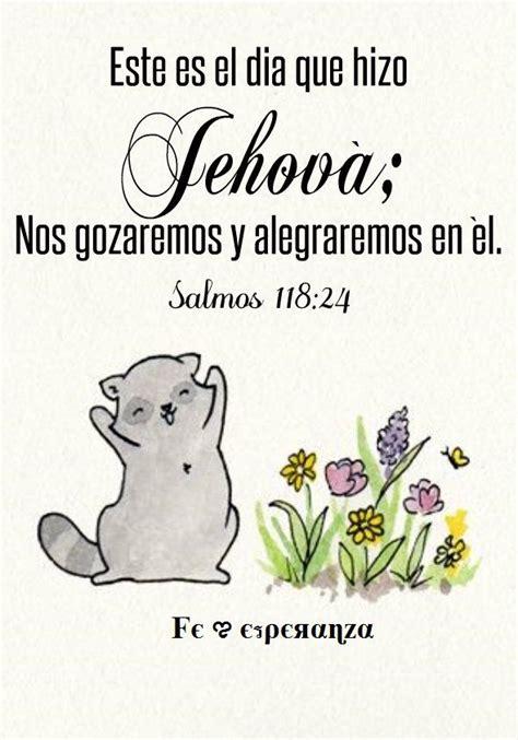 el dia que los 6071618126 este es el d 237 a que hizo jehov 225 nos gozaremos y alegraremos en 233 l salmos 118 24 buenos dias
