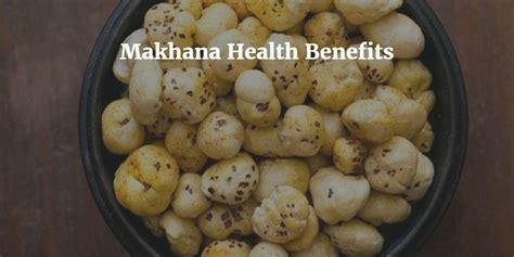 lotus seeds makhana benefits 11 benefits phool makhana verified and tested by experts