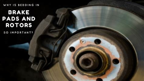 brake bedding why is bedding in brake pads and rotors so important finixx