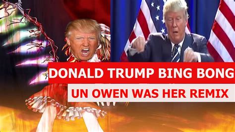 donald trump bing bong donald trump bing bong remix un owen was her youtube
