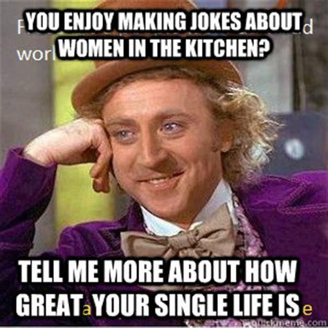 Woman Kitchen Meme - you enjoy making jokes about women in the kitchen tell me