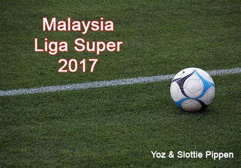 liga super malaysia malaysia liga super ss 2017 relnk 10 11 17