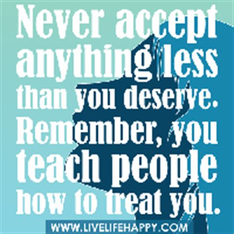 never accept anything less than you deserve remember you never settle for less than you deserve pictures images