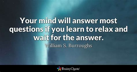 mind  answer  questions   learn  relax  wait   answer william