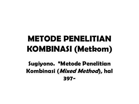 Metode Penelitian Kombinasi Mixed Methods By Sugiyono 3b metode kombinasi metkom