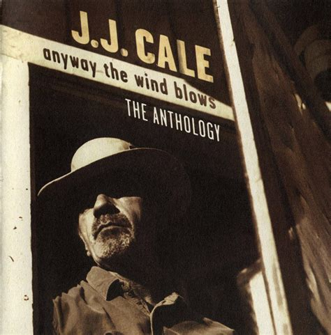 best of jj cale j j cale anyway the wind blows the anthology cd at