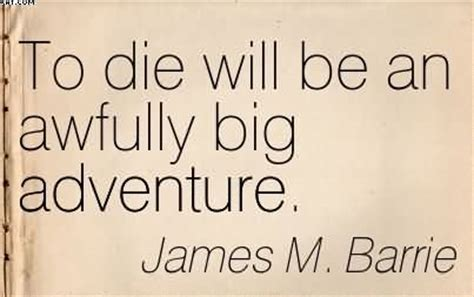to die would be an awfully big adventure tattoo to die will be an awfully big adventure by m barrie