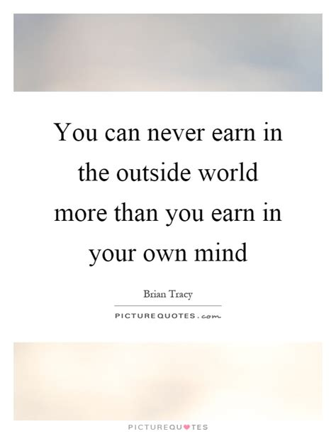 Can You Earn More Than One Mba by Outside World Quotes Sayings Outside World Picture Quotes