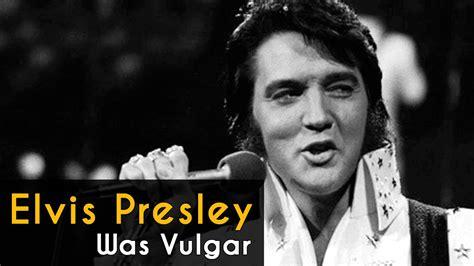 Elvis The Biography elvis was vulgar elvis biography