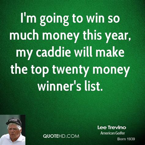 How Much Money To Win Masters - lee trevino quotes quotesgram