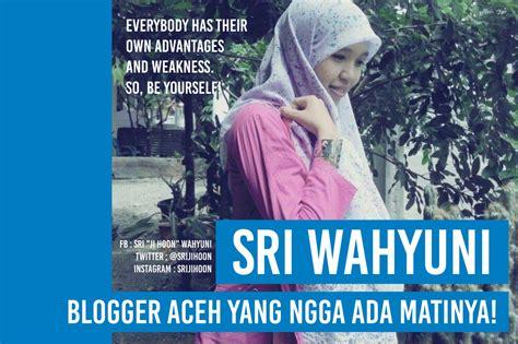blogger aceh hijrahheiji sri wahyuni blogger aceh yang ngga ada