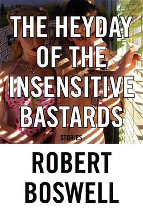 The Heyday Of The Insentive Bastards the heyday of the insensitive bastards by robert boswell reviews discussion bookclubs lists