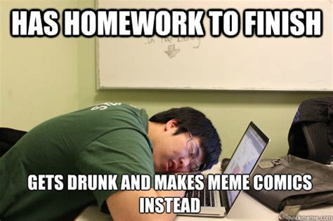 Drunk College Student Meme - has homework to finish gets drunk and makes meme comics