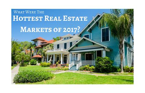 top 10 real estate markets 2017 real estate review for 2017 alz news