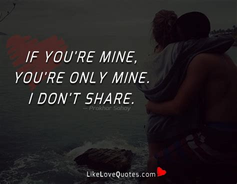 if you re mine likelovequotes