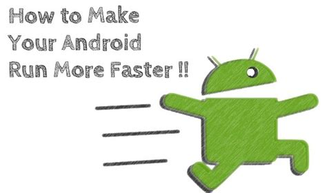 make android faster how to optimize clean speed up your android device