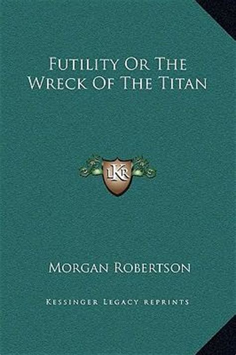 the wreck of the titan by robertson futility or the wreck of the titan robertson